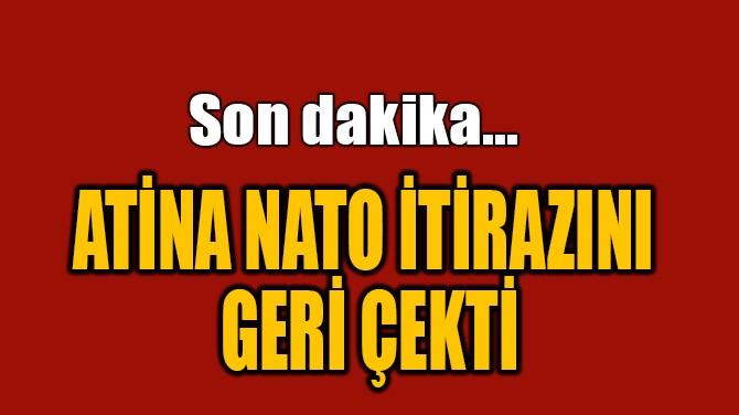 ATİNA NATO İTİRAZINI GERİ ÇEKTİ