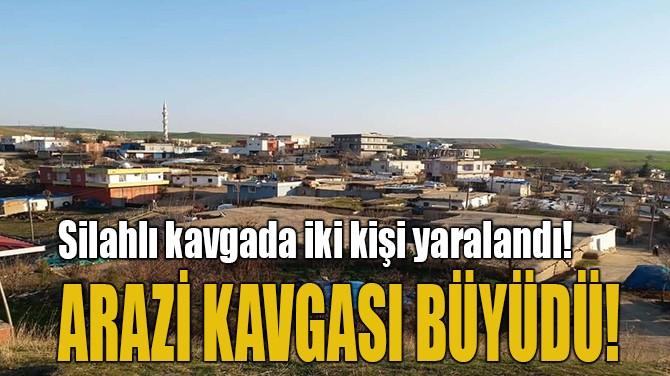 ARAZİ KAVGASI BÜYÜDÜ!