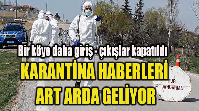 KARANTİNA HABERLERİ ART ARDA GELİYOR