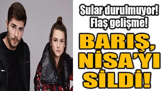 BARIŞ, NİSA'YI SİLDİ!