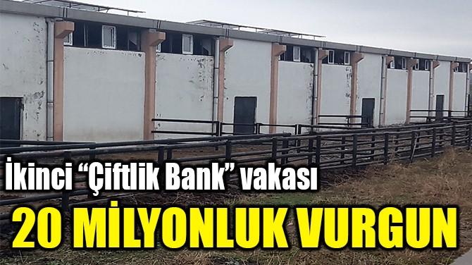 """İKİNCİ """"ÇİFTLİK  BANK"""" VAKASI!"""