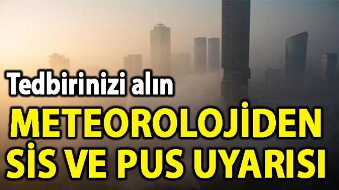 METEOROLOJİDEN SİS VE PUS UYARISI