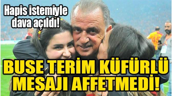BUSE TERİM KÜFÜRLÜ  MESAJI AFFETMEDİ!