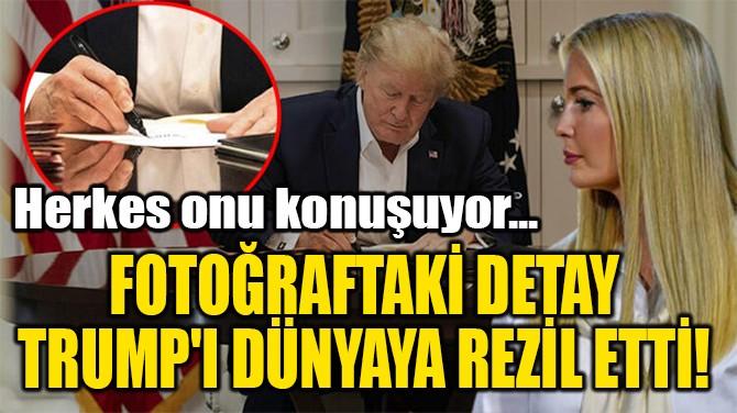 FOTOĞRAFTAKİ DETAY  TRUMP'I DÜNYAYA REZİL ETTİ!