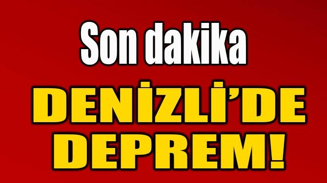DENİZLİ'DE DEPREM!