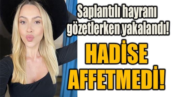 HADİSE AFFETMEDİ!