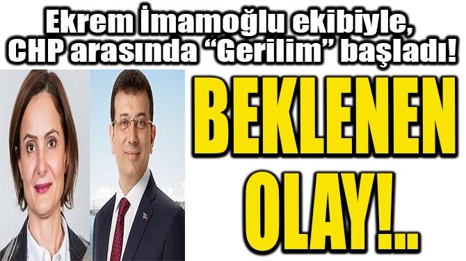 """EKREM İMAMOĞLU EKİBİYLE, CHP ARASINDA """"GERİLİM"""" BAŞLADI!"""