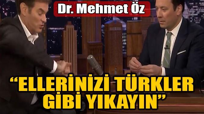"""""""ELLERİNİZİ TÜRKLER  GİBİ YIKAYIN"""""""
