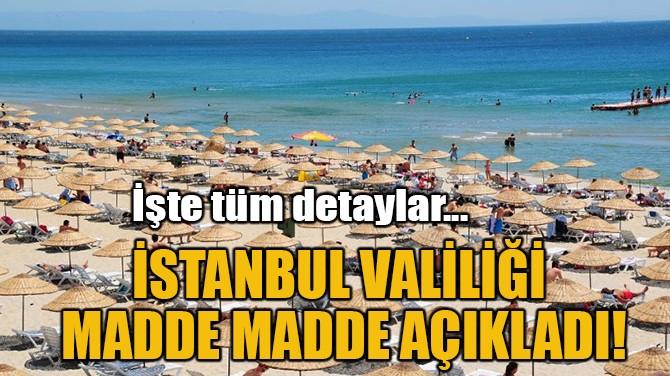 İSTANBUL VALİLİĞİ  MADDE MADDE AÇIKLADI!