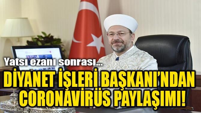 DİYANET İŞLERİ BAŞKANI'NDAN ERBAŞ'TAN CORONA VİRÜS PAYLAŞIMI!