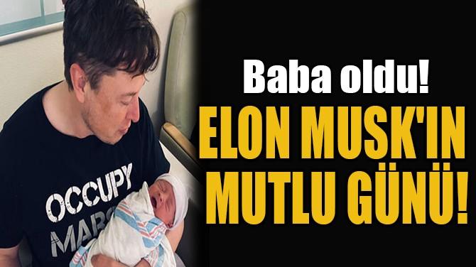 ELON MUSK'IN MUTLU GÜNÜ...