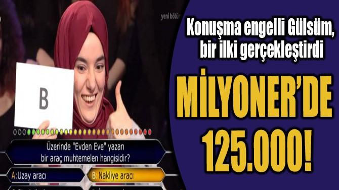 MİLYONER'DE 125.000!