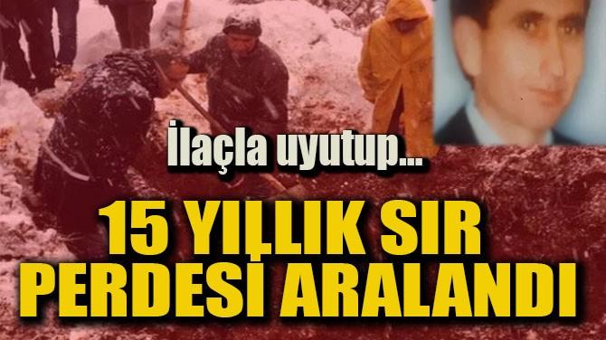 15 YILLIK SIR PERDESİ ARALANDI