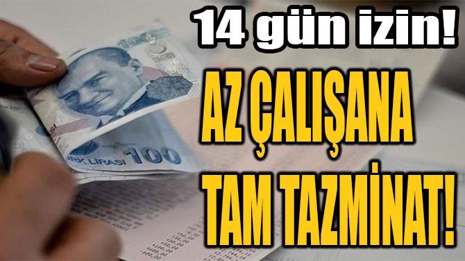 AZ ÇALIŞANA  TAM TAZMİNAT!