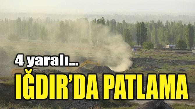IĞDIR'DA PATLAMA