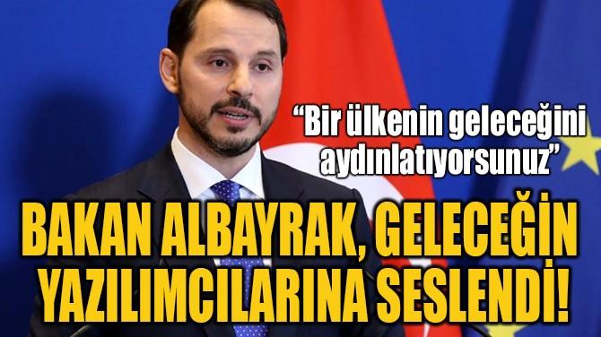 BAKAN ALBAYRAK, GELECEĞİN  YAZILIMCILARINA SESLENDİ!