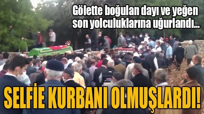SELFİE KURBANI OLMUŞLARDI!