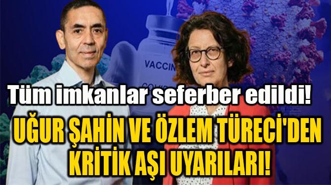 UĞUR ŞAHİN VE ÖZLEM TÜRECİ'DEN  KRİTİK AŞI UYARILARI!