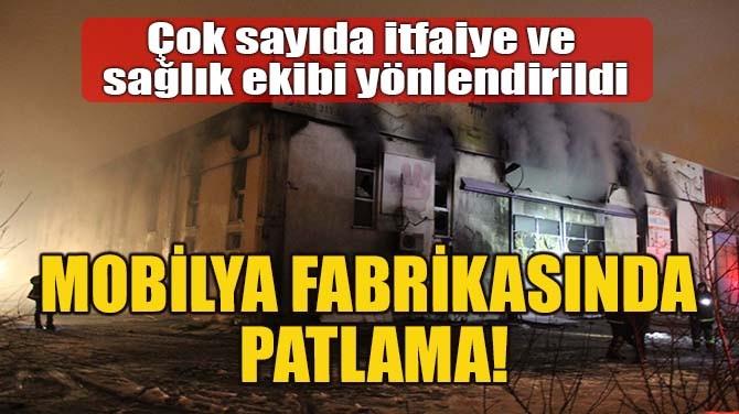 MOBİLYA FABRİKASINDA PATLAMA!