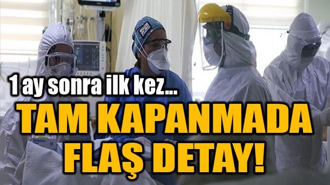 TAM KAPANMADA FLAŞ DETAY!