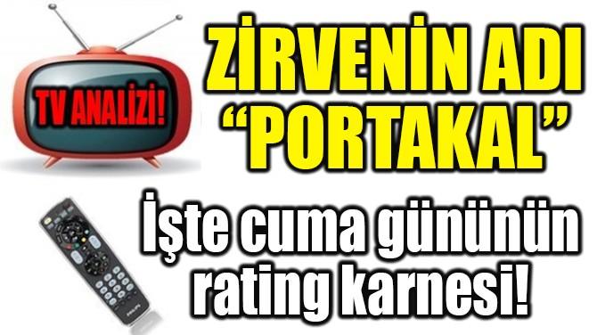 """RATINGLER BELLİ OLDU! ZİRVENİN ADI """"PORTAKAL"""""""