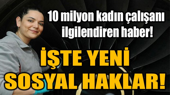 İŞTE YENİ  SOSYAL HAKLAR!