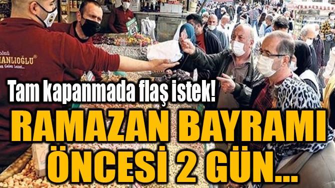 RAMAZAN BAYRAMI  ÖNCESİ 2 GÜN...