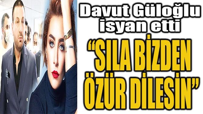 """DAVUT GÜLOĞLU """"SILA BİZDEN  ÖZÜR DİLESİN"""""""