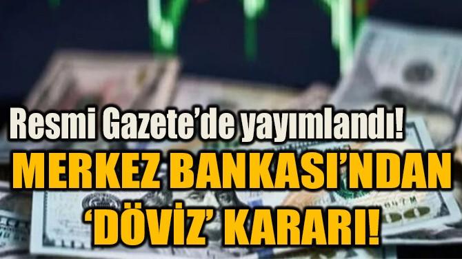 MERKEZ BANKASI'NDAN 'DÖVİZ' KARARI!