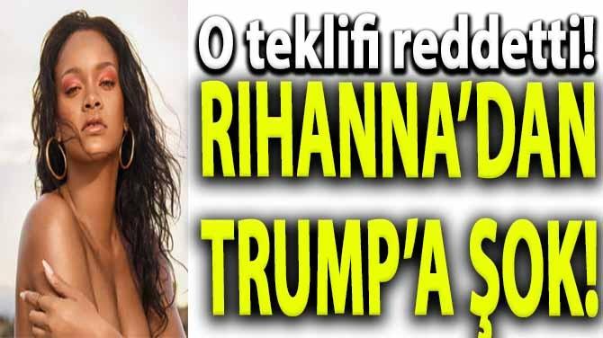RIHANNA'DAN TRUMP'A ŞOK!