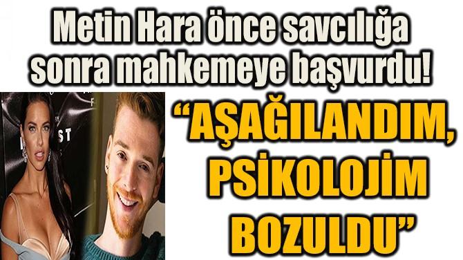 """AŞAĞILANDIM, PSİKOLOJİM BOZULDU"""
