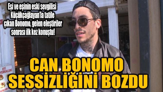 CAN BONOMO SESSİZLİĞİNİ BOZDU