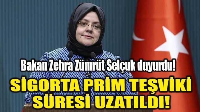 SİGORTA PRİM TEŞVİKİ SÜRESİ UZATILDI!