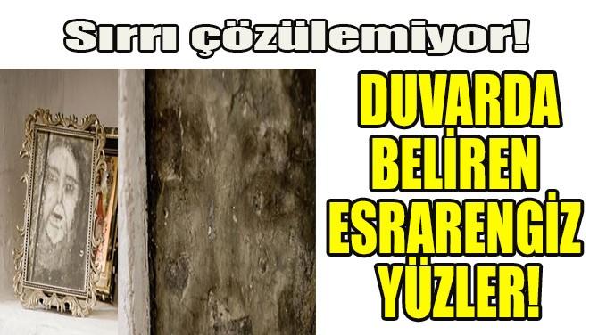 DUVARDA BELİREN ESRARENGİZ YÜZLER!