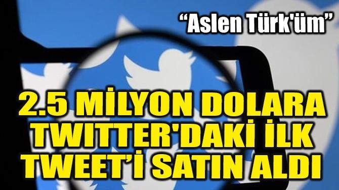 2.5 MİLYON DOLARA TWITTER'DAKİ İLK TWEETİ SATIN ALDI