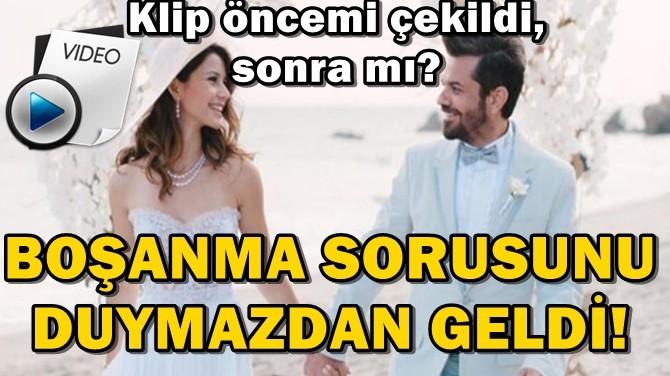BOŞANMA SORUSUNU DUYMAZDAN GELDİ!