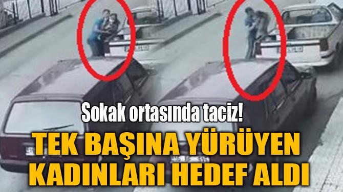 SOKAK ORTASINDA TACİZ!