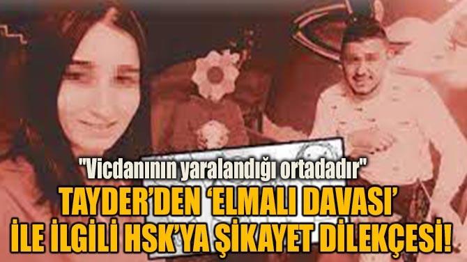 TAYDER'DEN 'ELMALI DAVASI'  İLE İLGİLİ HSK'YA ŞİKAYET DİLEKÇESİ