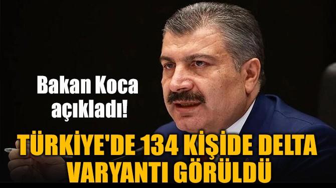 TÜRKİYE'DE 134 KİŞİDE DELTA  VARYANTI GÖRÜLDÜ