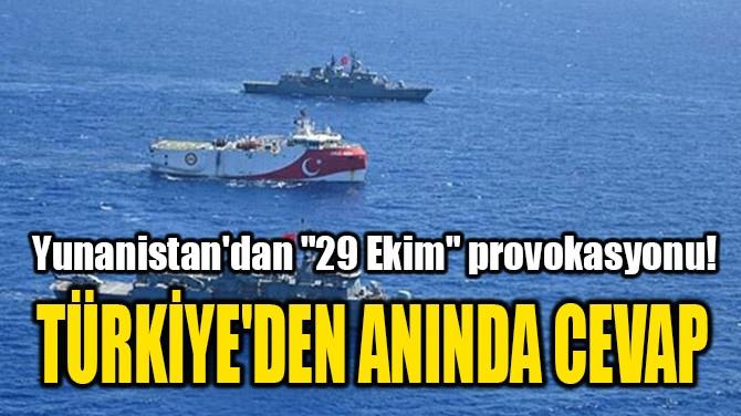 TÜRKİYE'DEN ANINDA CEVAP