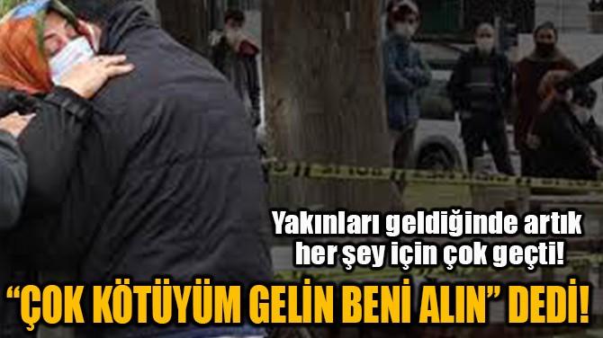 """""""KÖTÜYÜM GELİN BENİ ALIN"""" DEDİ!"""