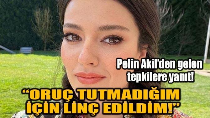 """PELİN AKİL""""ORUÇ TUTMADIĞIM İÇİN LİNÇ EDİLDİM!"""""""