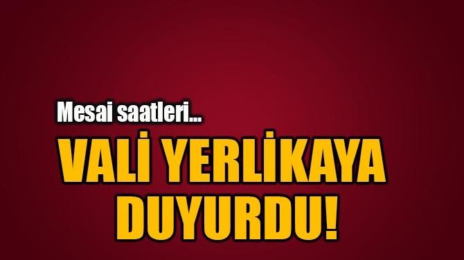 VALİ YERLİKAYA DUYURDU!