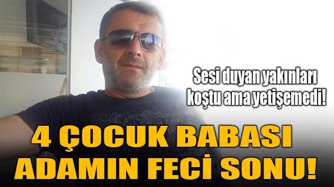 4 ÇOCUK BABASI  ADAMIN FECİ SONU!
