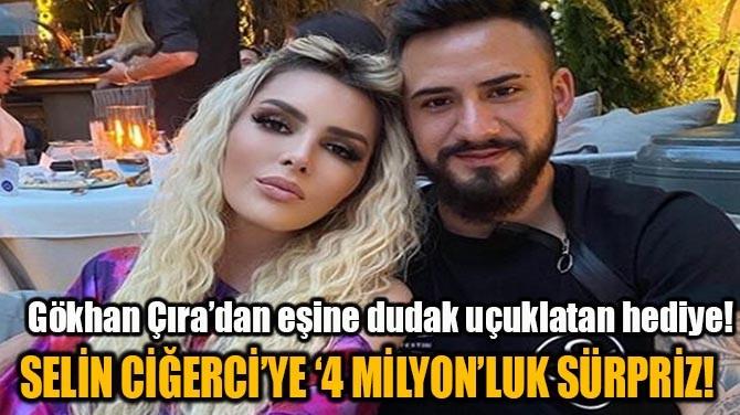 SELİN CİĞERCİ'YE '4 MİLYON'LUK SÜRPRİZ!