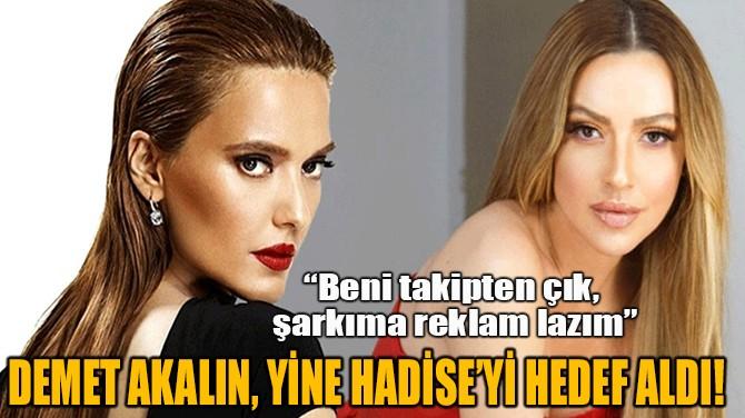 DEMET AKALIN, HADİSE'Yİ HEDEF ALDI!