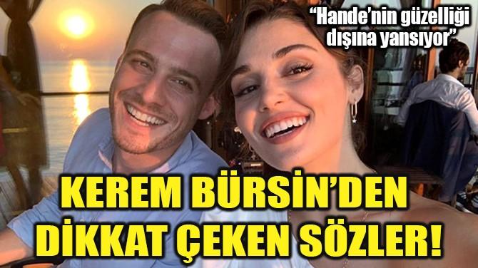 KEREM BÜRSİN'DEN DİKKAT ÇEKEN SÖZLER!
