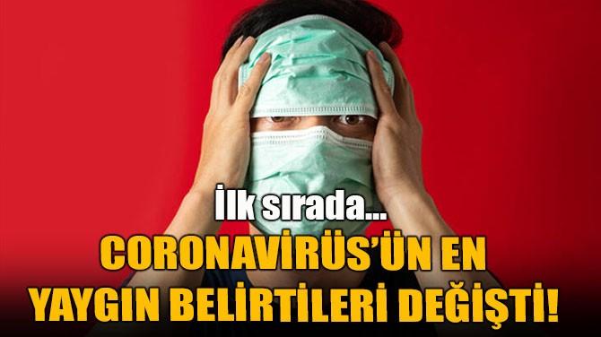 CORONAVİRÜS'ÜN EN  YAYGIN BELİRTİLERİ DEĞİŞTİ!