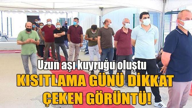 KISITLAMA GÜNÜ DİKKAT ÇEKEN GÖRÜNTÜ!
