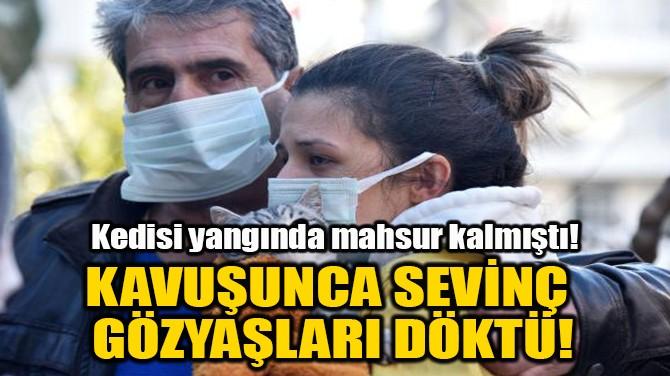 KAVUŞUNCA SEVİNÇ  GÖZYAŞLARI DÖKTÜ!